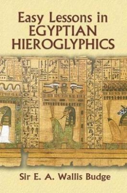Egyptian Language: Easy Lessons in Egyptian Hieroglyphs