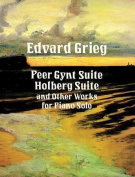 Peer Gynt Suite, Holberg Suite, and Other Works for Piano Sopeer Gynt Suite, Holberg Suite, and Other Works for Piano Sopeer Gynt Suite, Holberg Suite