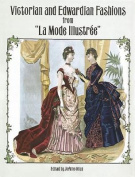 "Victorian and Edwardian Fashions from ""La Mode Illustree"""