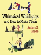 Whimsical Whirligigs and How to Make Them