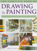 The Complete Book of Drawing & Painting  : Essential Skills and Techniques in Drawing, Watercolor, Oil, and Pastel