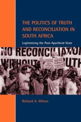 The Politics of Truth and Reconciliation in South Africa: Legitimizing the