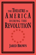 The Theatre in America During the Revolution