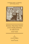 Book Production and Publishing in Britain 1375-1475