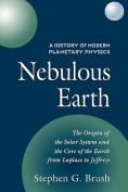 Nebulous Earth: The Origin of the Solar System and the Core of the Earth from LaPlace to Jeffreys