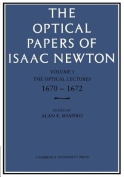 The Optical Papers of Isaac Newton: Volume 1, The Optical Lectures 1670-1672