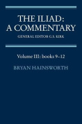 The Iliad: A Commentary: Volume 3, Books 9-12