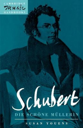Schubert: Die Scheone Meullerin (Cambridge Music Handbooks) by Susan Youens.