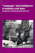 """Language"" and Intelligence in Monkeys and Apes"