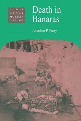 Death in Banaras (Lewis Henry Morgan Lecture Series)