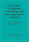 Lie Groups, Lie Algebras, Cohomology and Some Applications in Physics