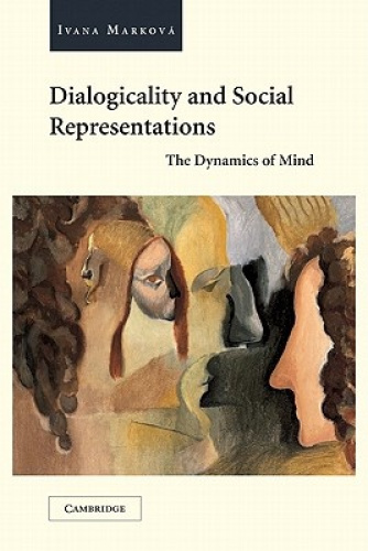 Dialogicality and Social Representations: The Dynamics of Mind by Ivana Markova