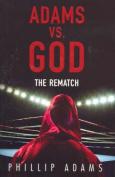 Adams vs. God: The Rematch
