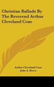 Christian Ballads by the Reverend Arthur Cleveland Coxe