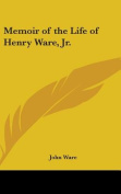 Memoir Of The Life Of Henry Ware, Jr.