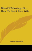 Bliss of Marriage Or, How to Get a Rich Wife