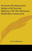 Sermons on Important Subjects by Several Ministers of the Wesleyan-Methodist Connection