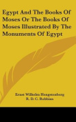 Egypt and the Books of Moses or the Books of Moses Illustrated by the Monuments of Egypt