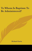 To Whom Is Baptism to Be Administered?