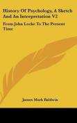 History of Psychology, a Sketch and an Interpretation V2