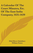 A Calendar of the Court Minutes, Etc. of the East India Company, 1635-1639