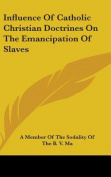 Influence of Catholic Christian Doctrines on the Emancipation of Slaves