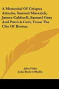 A Memorial of Crispus Attucks, Samuel Maverick, James Caldwell, Samuel Gray and Patrick Carr, from the City of Boston