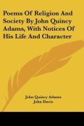 Poems of Religion and Society by John Quincy Adams, with Notices of His Life and Character