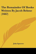 The Remainder of Books Written by Jacob Behme