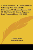 A Plain Narrative of the Uncommon Sufferings and Remarkable Deliverance of Thomas Brown, 1757-60; The Burial of George Augustus Lord Viscount Howe,