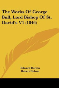 The Works of George Bull, Lord Bishop of St. David's V1