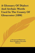 A Glossary of Dialect and Archaic Words Used in the County of Gloucester