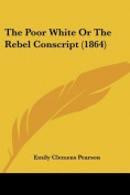 The Poor White or the Rebel Conscript