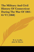 The Military and Civil History of Connecticut During the War of 1861-65 V2