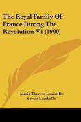 The Royal Family of France During the Revolution V1