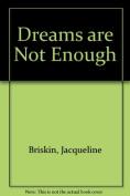 Dreams are Not Enough