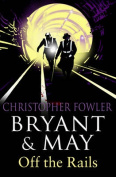 Bryant and May Off the Rails (Bryant and May 8)