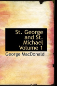 St. George and St. Michael Volume 1