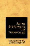 James Braithwaite the Supercargo