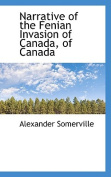 Narrative of the Fenian Invasion of Canada, of Canada