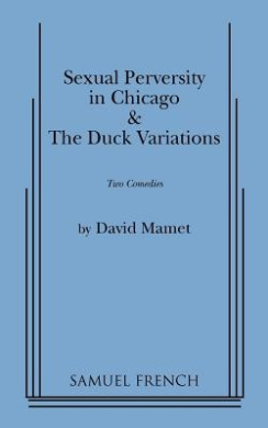 """""""Sexual Perversity in Chicago"""" and """"the Duck Variations"""": Two Plays"""