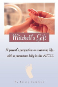 Mitchell's Gift - A Parent's Perspective on Surviving Life... with a Premature Baby in the NICU.