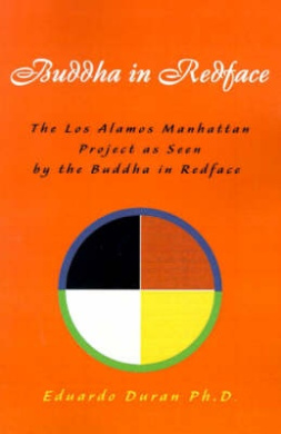 Buddha in Redface: The Los Alamos Manhattan Project as Seen by the Buddha in Redface