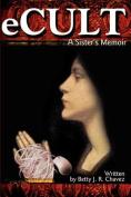 eCult: A Sister's Memoir