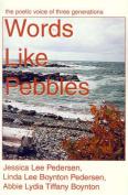 Words Like Pebbles