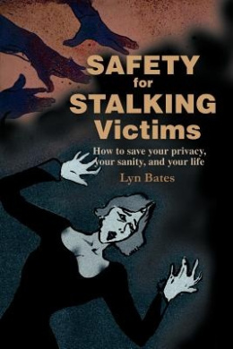 Safety for Stalking Victims: How to Save Your Privacy, Your Sanity, and Your Life