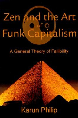 Zen and the Art of Funk Capitalism: A General Theory of Fallibility