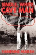 Single, White, Cave Man