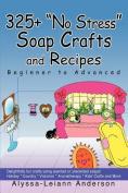 "325+ ""No Stress"" Soap Crafts and Recipes"