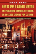 How to Open a Business Writing and Publishing Memoirs, Gift Books, or Success Stories for Clients